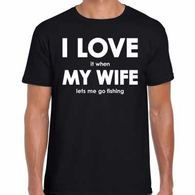 I love it when my wife lets me go fishing cadeau t-shirt zwart heren