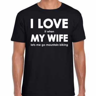 I love it when my wife lets me go mountain biking cadeau t-shirt zwart heren